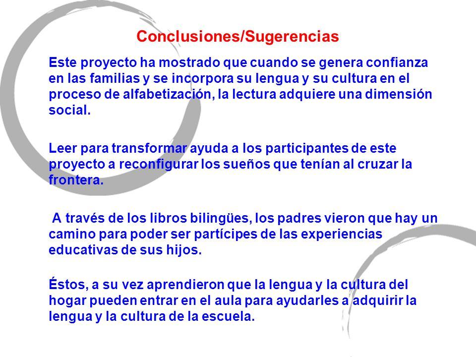 Conclusiones/Sugerencias Este proyecto ha mostrado que cuando se genera confianza en las familias y se incorpora su lengua y su cultura en el proceso de alfabetización, la lectura adquiere una dimensión social.