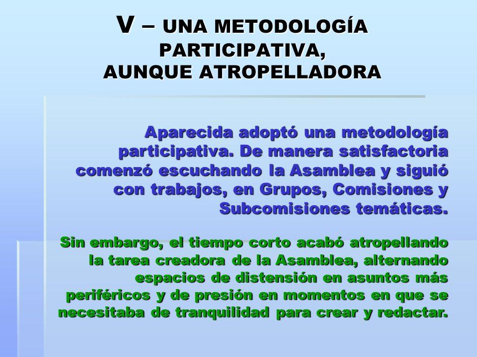 V – UNA METODOLOGÍA PARTICIPATIVA, AUNQUE ATROPELLADORA Aparecida adoptó una metodología participativa. De manera satisfactoria comenzó escuchando la