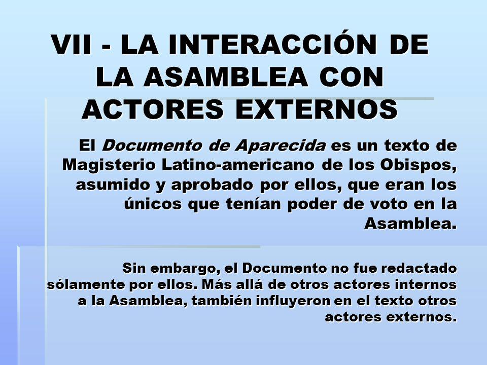VII - LA INTERACCIÓN DE LA ASAMBLEA CON ACTORES EXTERNOS El Documento de Aparecida es un texto de Magisterio Latino-americano de los Obispos, asumido