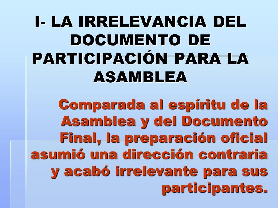 I- LA IRRELEVANCIA DEL DOCUMENTO DE PARTICIPACIÓN PARA LA ASAMBLEA Comparada al espíritu de la Asamblea y del Documento Final, la preparación oficial