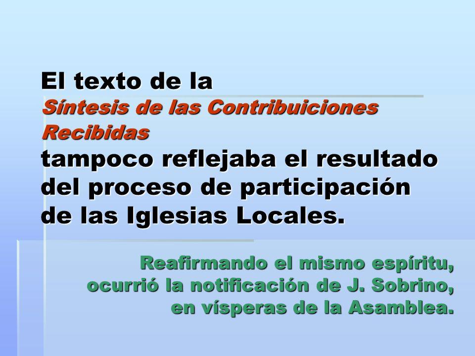 El texto de la Síntesis de las Contribuiciones Recibidas tampoco reflejaba el resultado del proceso de participación de las Iglesias Locales. Reafirma