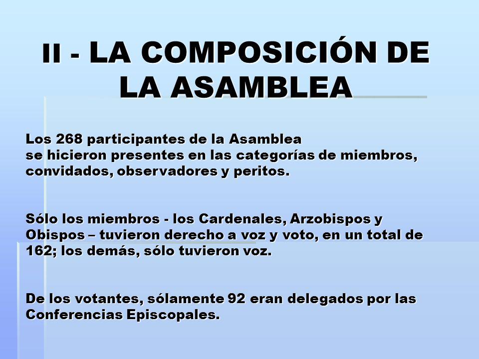 II - LA COMPOSICIÓN DE LA ASAMBLEA Los 268 participantes de la Asamblea se hicieron presentes en las categorías de miembros, convidados, observadores