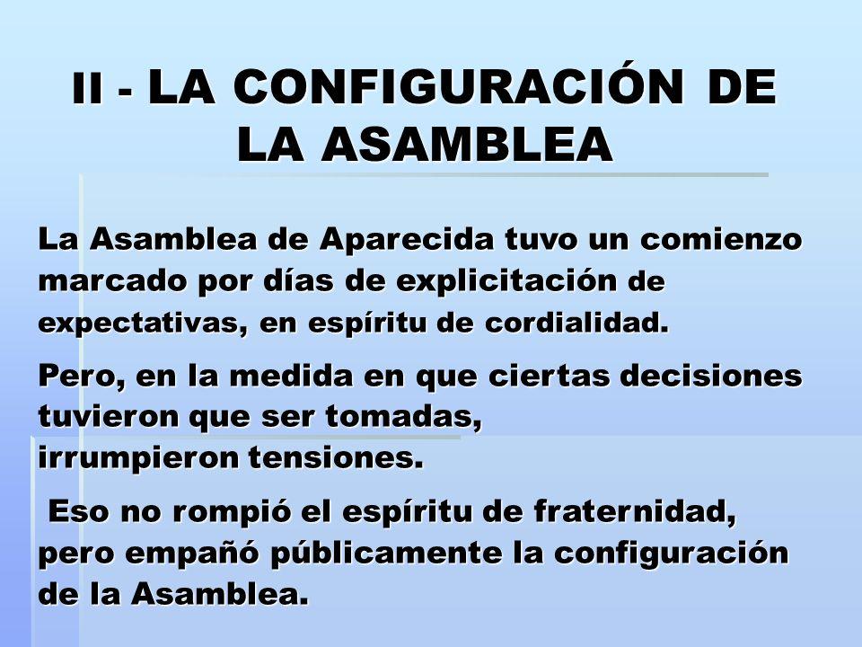 II - LA CONFIGURACIÓN DE LA ASAMBLEA La Asamblea de Aparecida tuvo un comienzo marcado por días de explicitación de expectativas, en espíritu de cordi