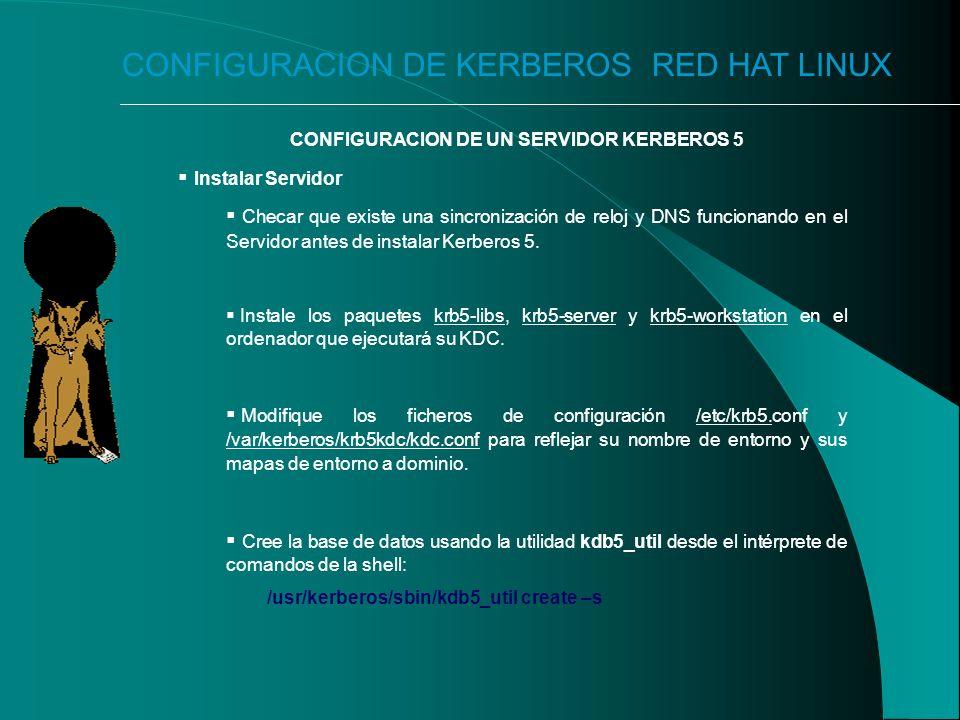 CONFIGURACION DE KERBEROS RED HAT LINUX CONFIGURACION DE UN SERVIDOR KERBEROS 5 Instalar Servidor Checar que existe una sincronización de reloj y DNS funcionando en el Servidor antes de instalar Kerberos 5.