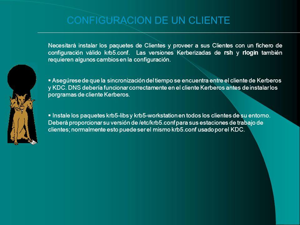CONFIGURACION DE UN CLIENTE Necesitará instalar los paquetes de Clientes y proveer a sus Clientes con un fichero de configuración válido krb5.conf.