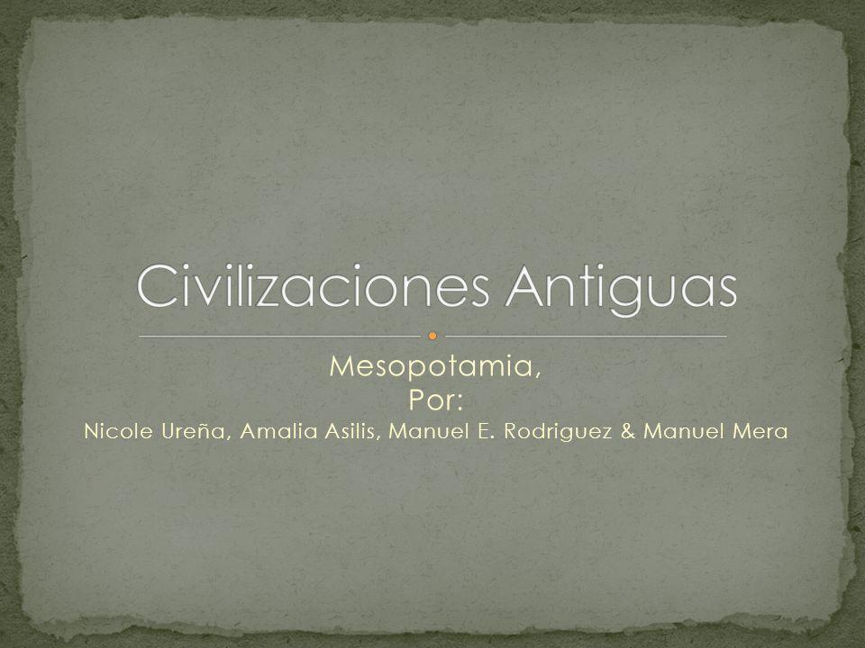 Mesopotamia, Por: Nicole Ureña, Amalia Asilis, Manuel E. Rodriguez & Manuel Mera