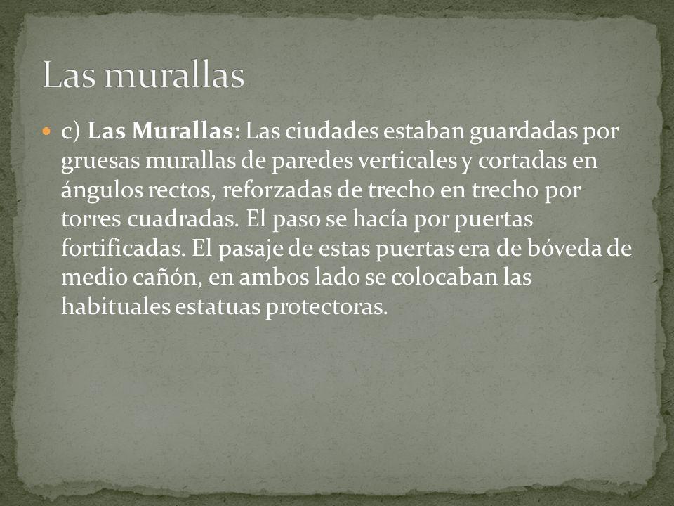 c) Las Murallas: Las ciudades estaban guardadas por gruesas murallas de paredes verticales y cortadas en ángulos rectos, reforzadas de trecho en trech