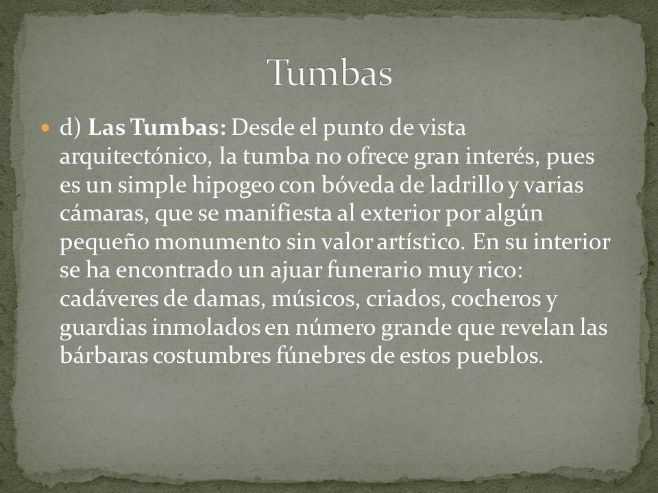 d) Las Tumbas: Desde el punto de vista arquitectónico, la tumba no ofrece gran interés, pues es un simple hipogeo con bóveda de ladrillo y varias cáma