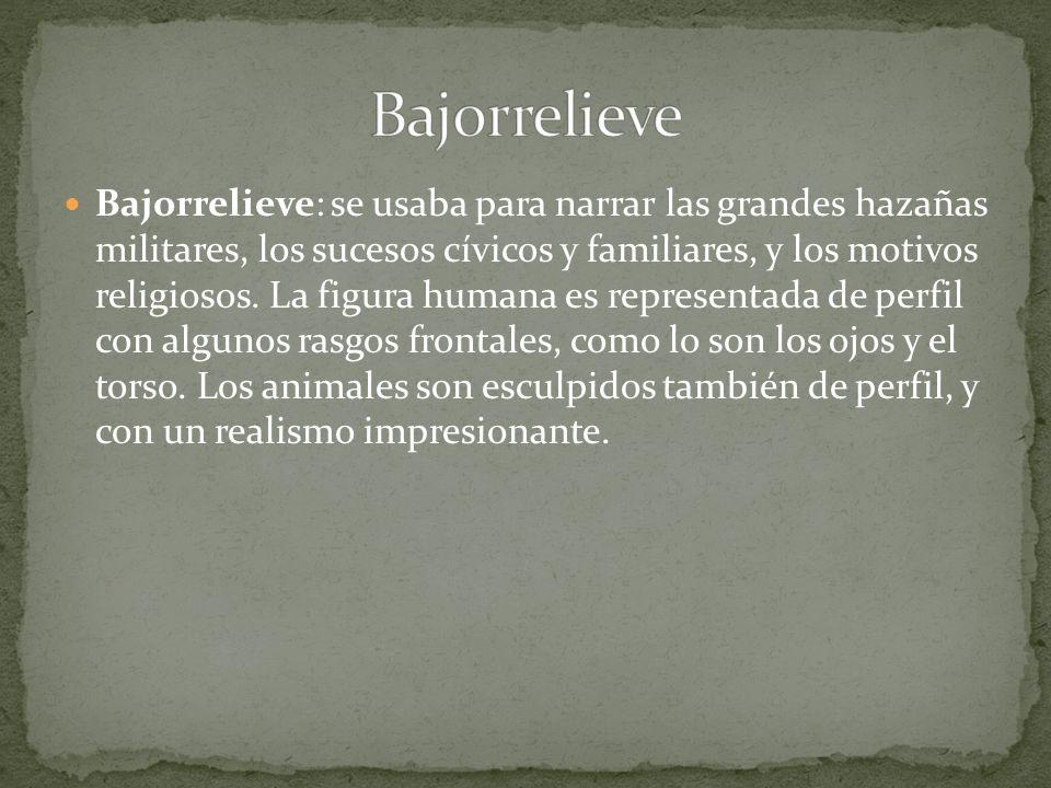 Bajorrelieve: se usaba para narrar las grandes hazañas militares, los sucesos cívicos y familiares, y los motivos religiosos. La figura humana es repr