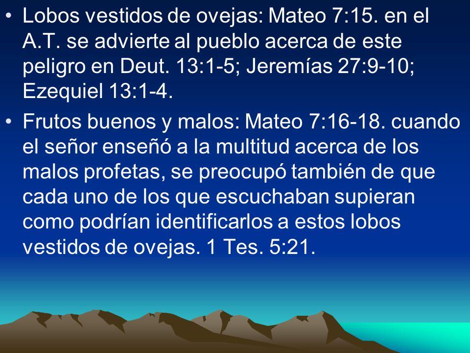 Lobos vestidos de ovejas: Mateo 7:15. en el A.T. se advierte al pueblo acerca de este peligro en Deut. 13:1-5; Jeremías 27:9-10; Ezequiel 13:1-4. Frut