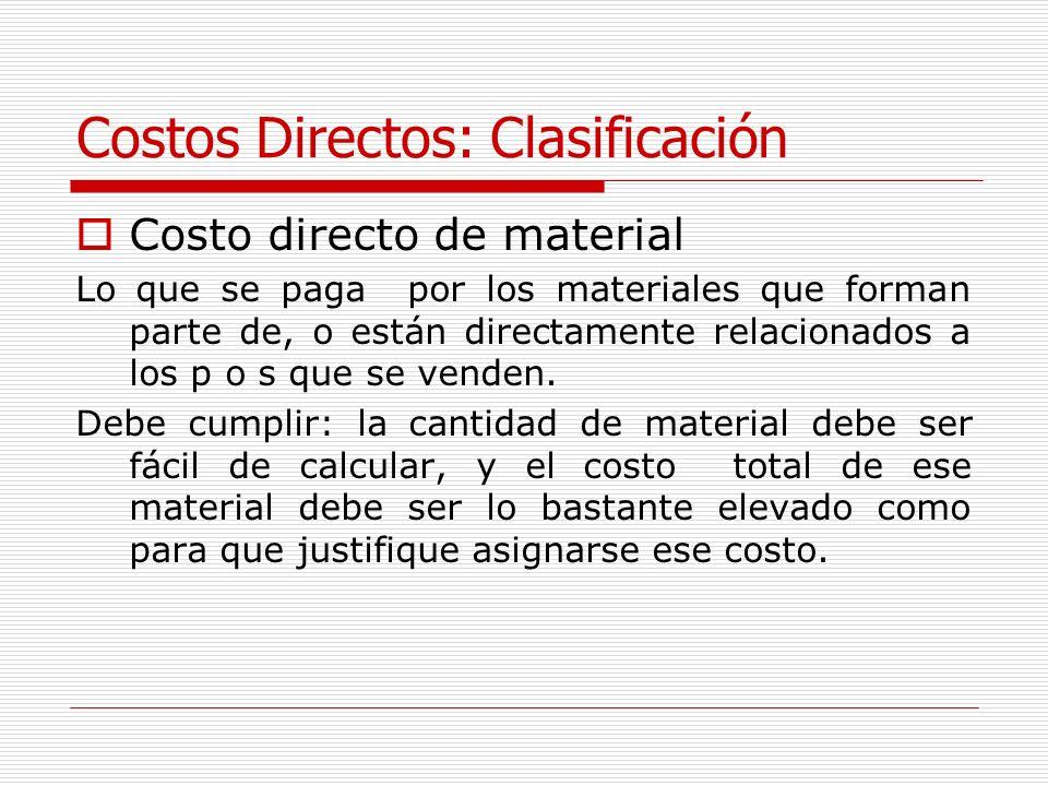 Costos Directos: Clasificación Costo directo de material Lo que se paga por los materiales que forman parte de, o están directamente relacionados a lo