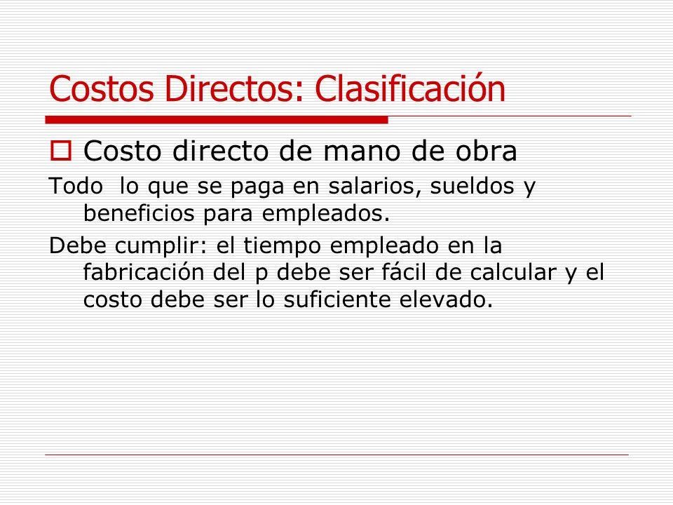 Costos Directos: Clasificación Costo directo de mano de obra Todo lo que se paga en salarios, sueldos y beneficios para empleados. Debe cumplir: el ti