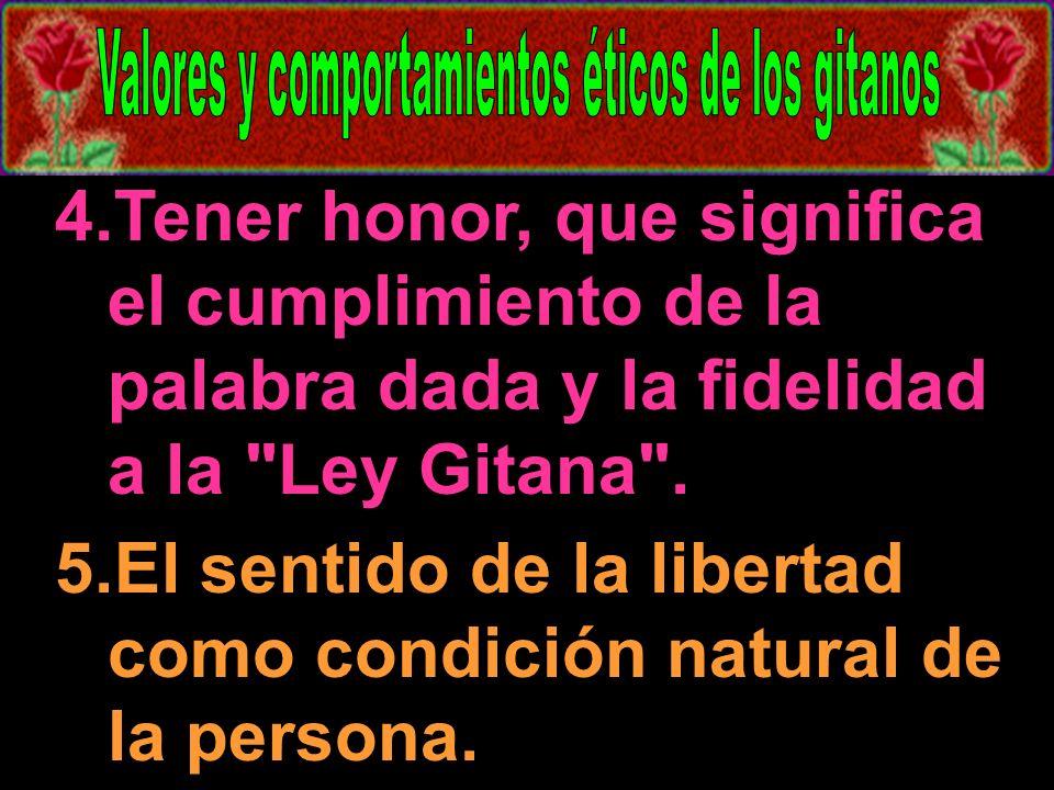4.Tener honor, que significa el cumplimiento de la palabra dada y la fidelidad a la