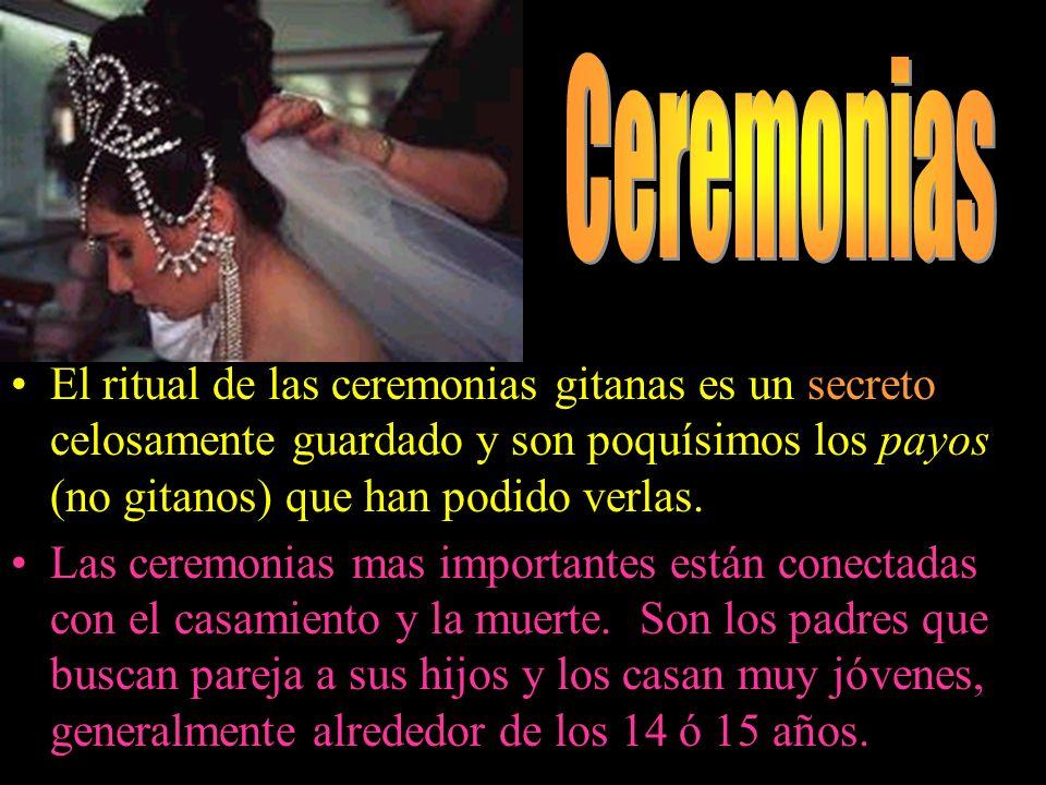 El ritual de las ceremonias gitanas es un secreto celosamente guardado y son poquísimos los payos (no gitanos) que han podido verlas. Las ceremonias m