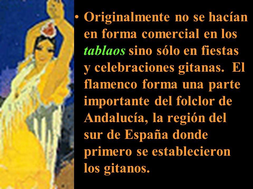 Originalmente no se hacían en forma comercial en los tablaos sino sólo en fiestas y celebraciones gitanas. El flamenco forma una parte importante del