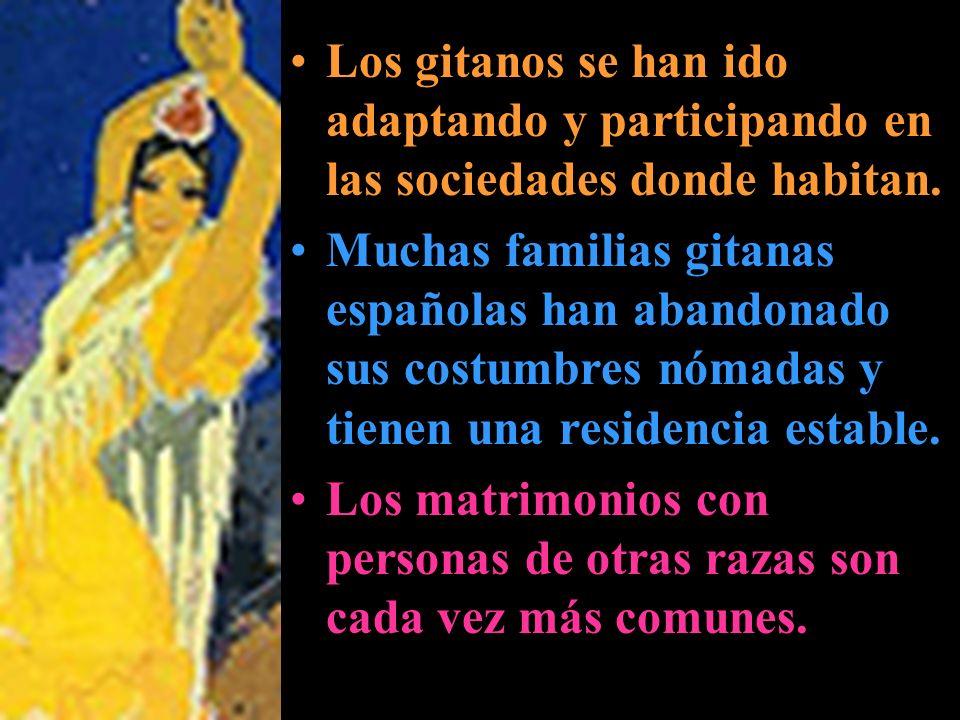 Los gitanos se han ido adaptando y participando en las sociedades donde habitan. Muchas familias gitanas españolas han abandonado sus costumbres nómad