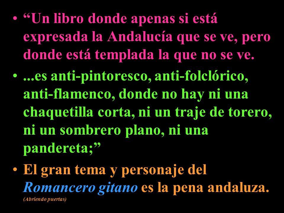 Un libro donde apenas si está expresada la Andalucía que se ve, pero donde está templada la que no se ve....es anti-pintoresco, anti-folclórico, anti-