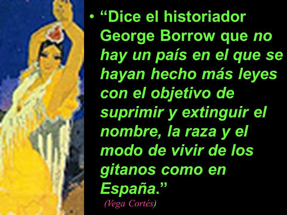 Dice el historiador George Borrow que no hay un país en el que se hayan hecho más leyes con el objetivo de suprimir y extinguir el nombre, la raza y e