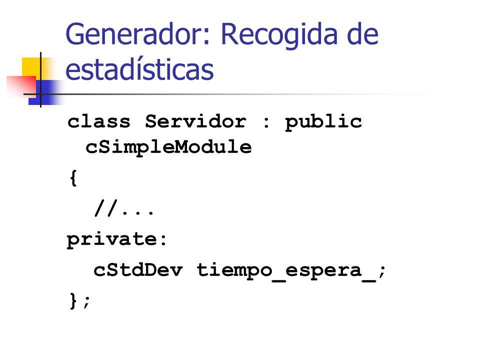 Generador: Recogida de estadísticas class Servidor : public cSimpleModule { //...