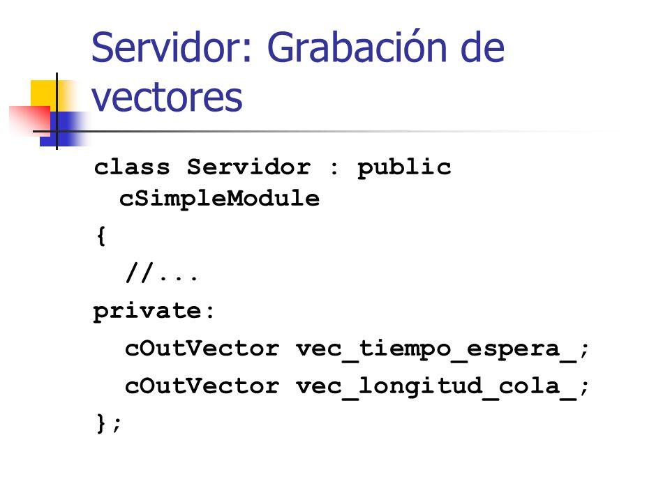 Servidor: Grabación de vectores class Servidor : public cSimpleModule { //...