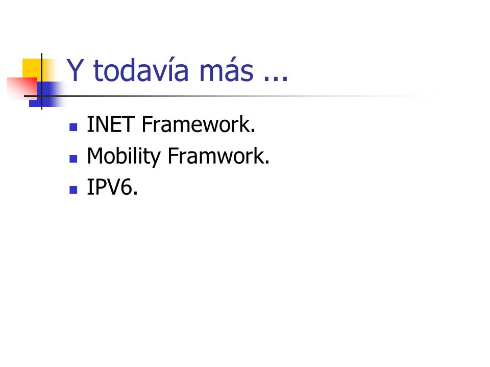 Y todavía más... INET Framework. Mobility Framwork. IPV6.