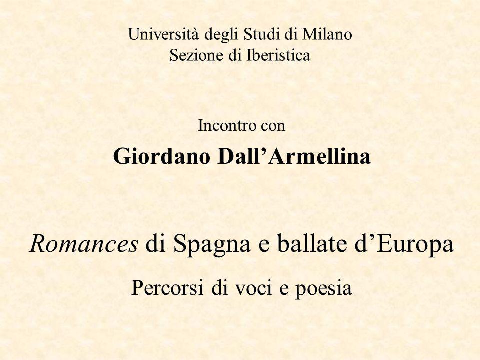 Università degli Studi di Milano Sezione di Iberistica Incontro con Giordano DallArmellina Romances di Spagna e ballate dEuropa Percorsi di voci e poe