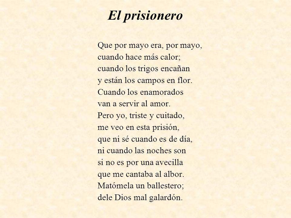El prisionero Que por mayo era, por mayo, cuando hace más calor; cuando los trigos encañan y están los campos en flor. Cuando los enamorados van a ser