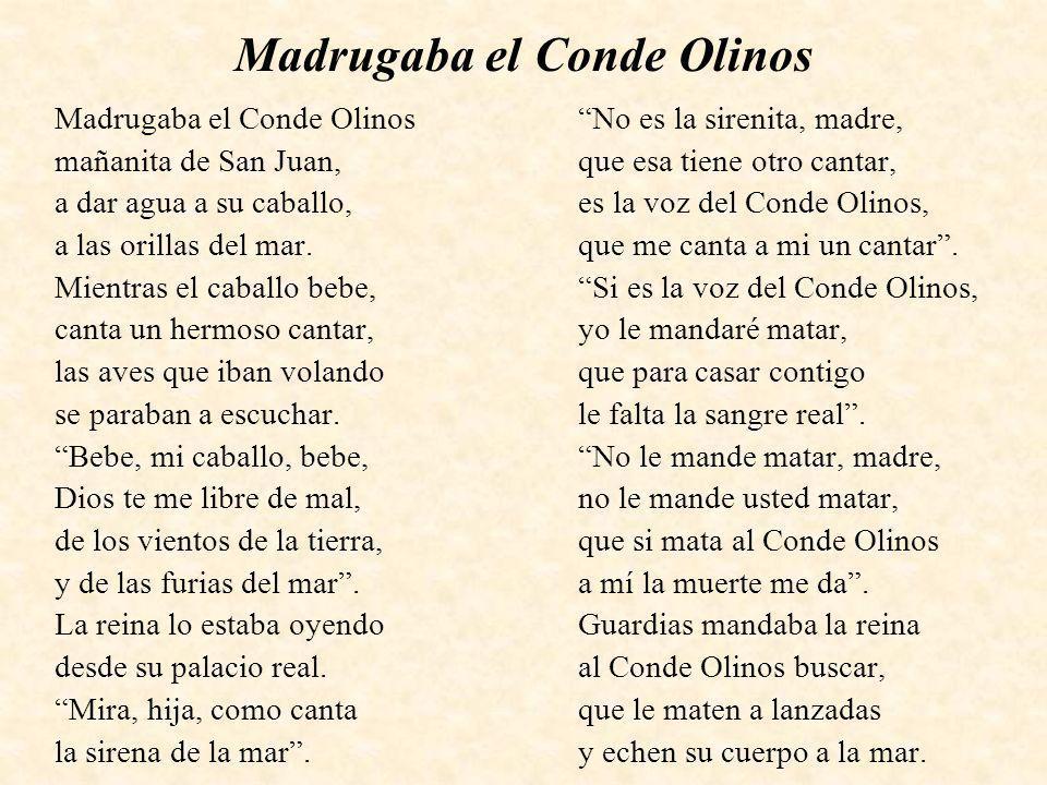 Madrugaba el Conde Olinos mañanita de San Juan, a dar agua a su caballo, a las orillas del mar. Mientras el caballo bebe, canta un hermoso cantar, las