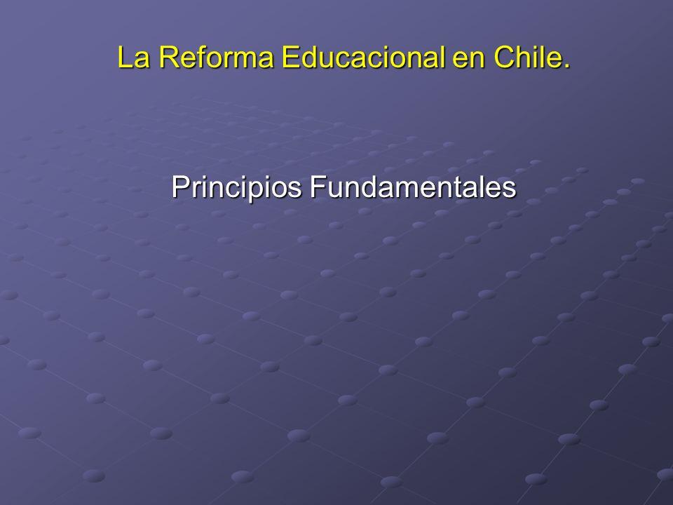 La Reforma Educacional en Chile. Principios Fundamentales