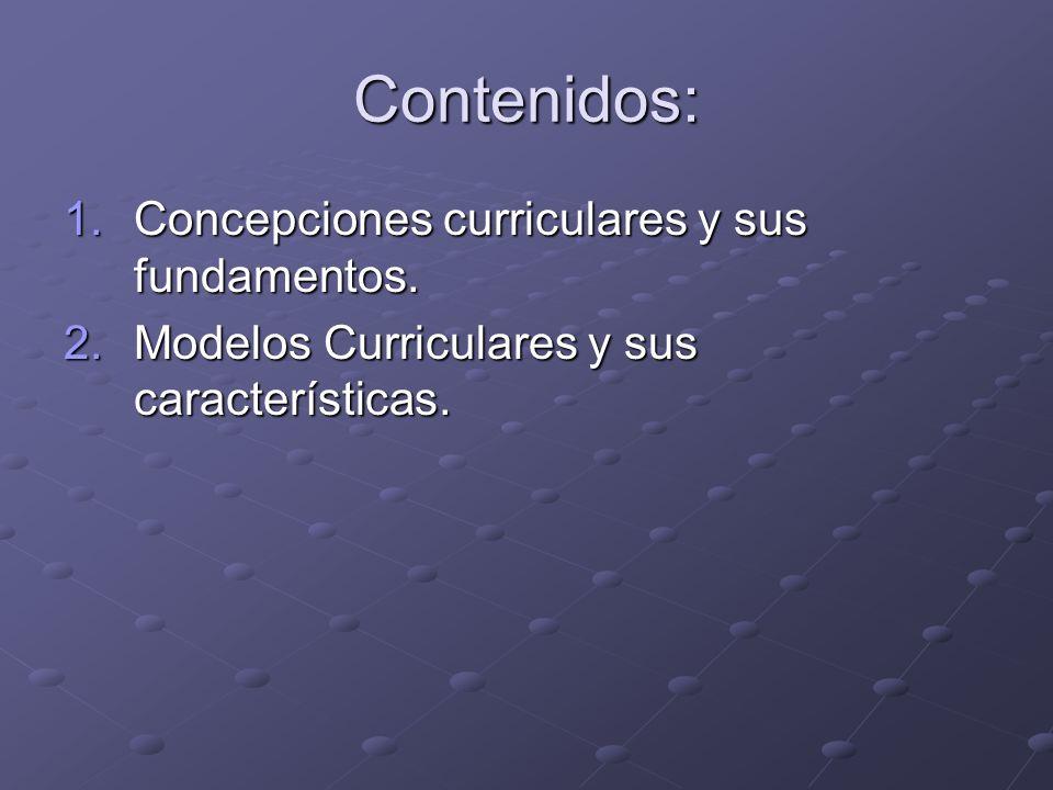 Contenidos: 1.Concepciones curriculares y sus fundamentos.