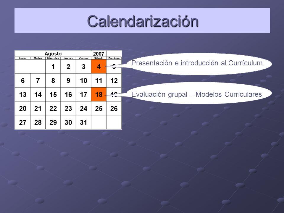 Calendarización Presentación e introducción al Currículum. Evaluación grupal – Modelos Curriculares