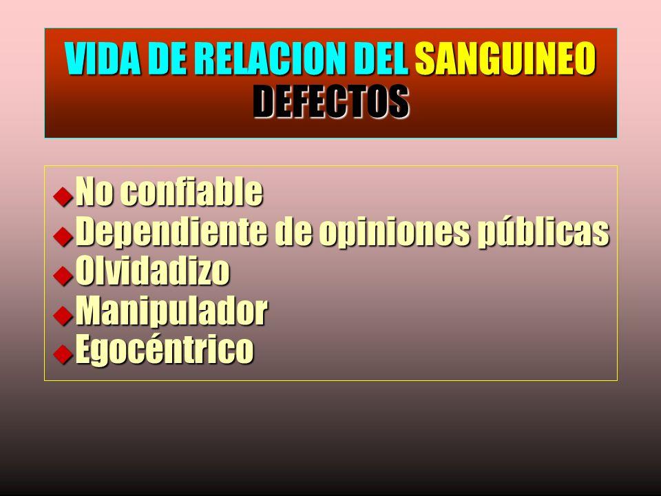 VIDA DE RELACION DEL SANGUINEO DEFECTOS u No confiable u Dependiente de opiniones públicas u Olvidadizo u Manipulador u Egocéntrico
