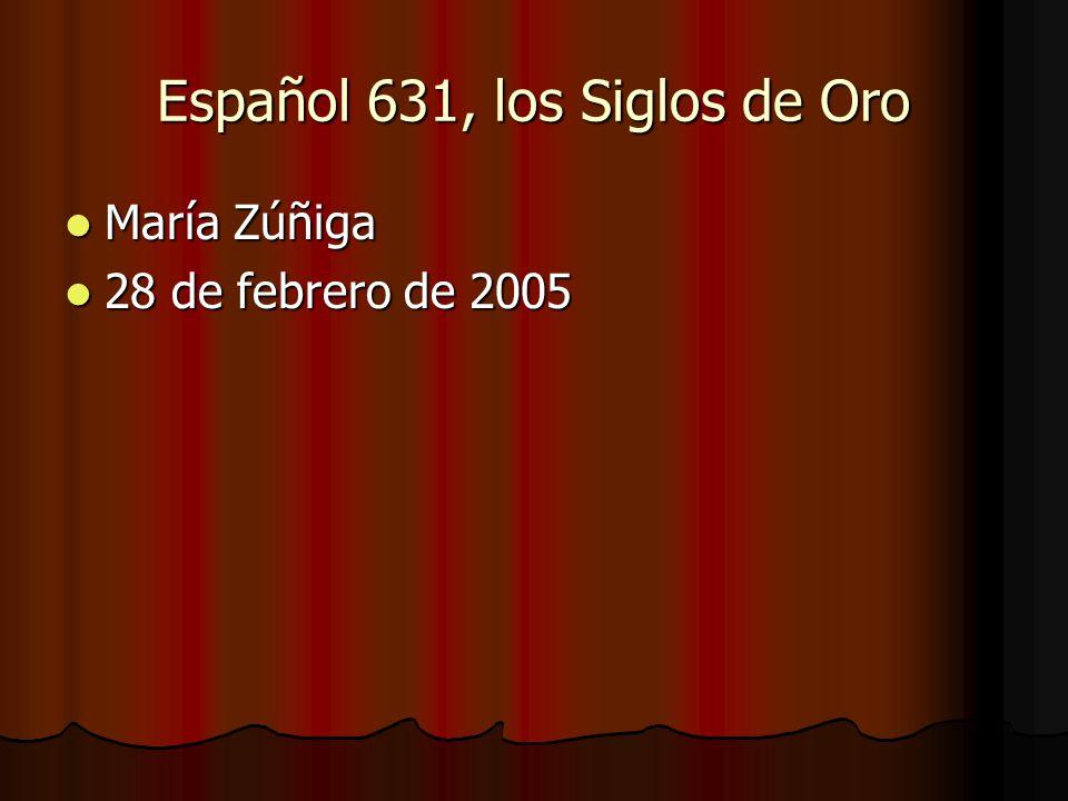 Español 631, los Siglos de Oro María Zúñiga María Zúñiga 28 de febrero de 2005 28 de febrero de 2005