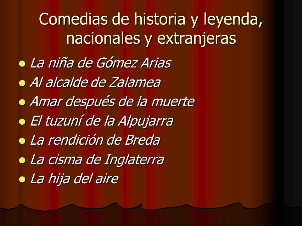 Comedias de historia y leyenda, nacionales y extranjeras La niña de Gómez Arias La niña de Gómez Arias Al alcalde de Zalamea Al alcalde de Zalamea Ama