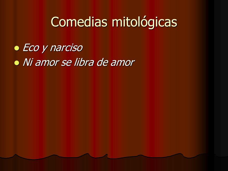 Comedias mitológicas Eco y narciso Eco y narciso Ni amor se libra de amor Ni amor se libra de amor