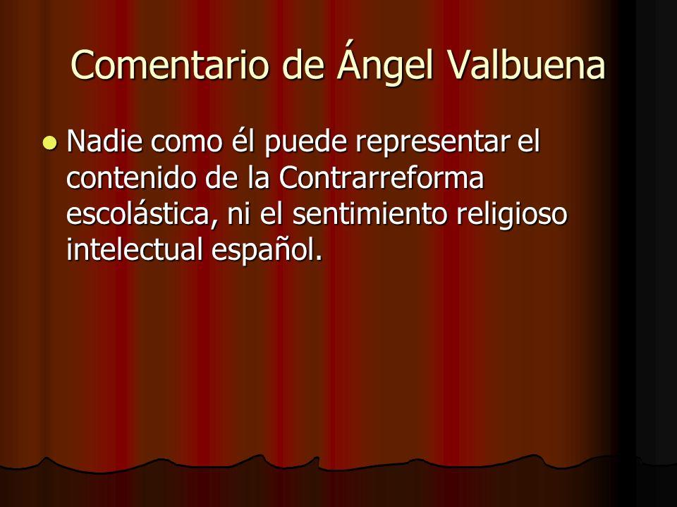 Comentario de Ángel Valbuena Nadie como él puede representar el contenido de la Contrarreforma escolástica, ni el sentimiento religioso intelectual es