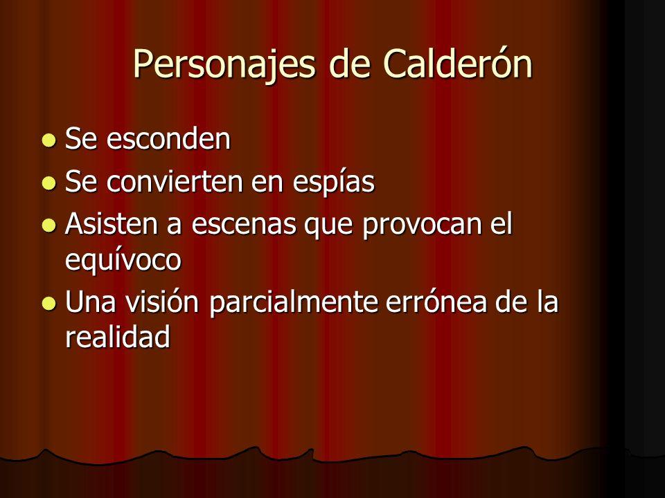 Personajes de Calderón Se esconden Se esconden Se convierten en espías Se convierten en espías Asisten a escenas que provocan el equívoco Asisten a es