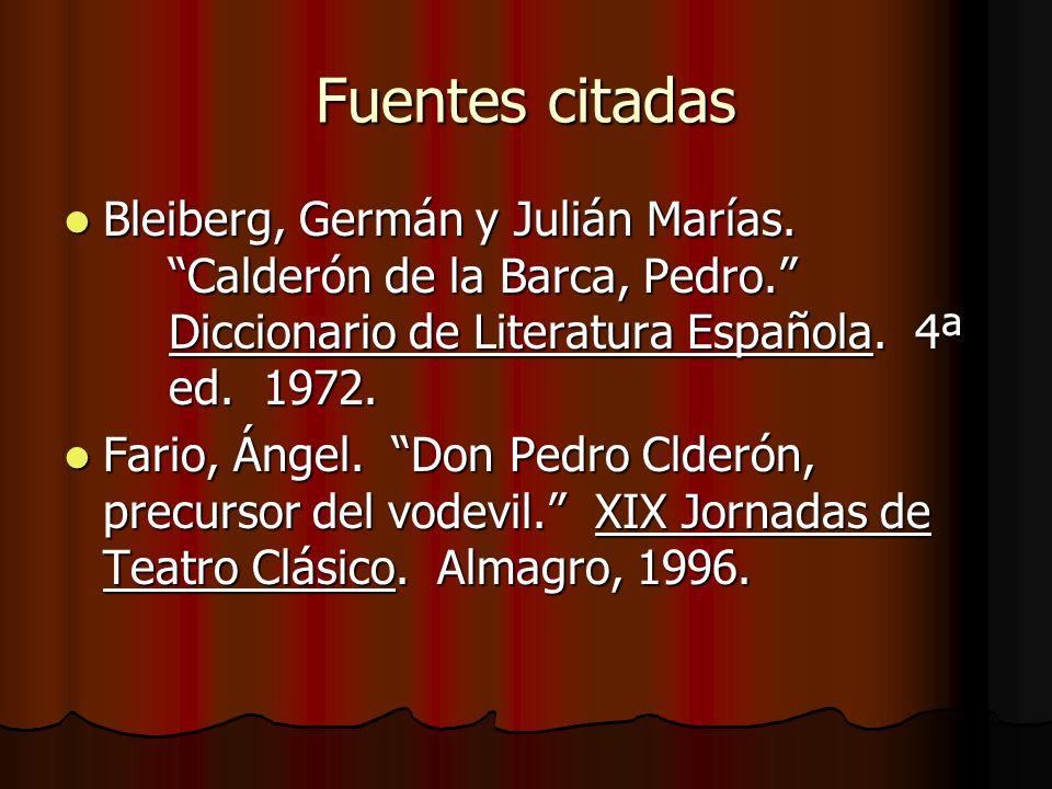 Fuentes citadas Bleiberg, Germán y Julián Marías. Calderón de la Barca, Pedro. Diccionario de Literatura Española. 4ª ed. 1972. Bleiberg, Germán y Jul