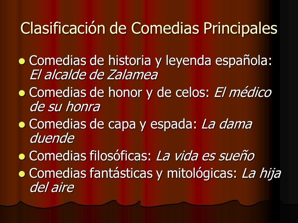 Clasificación de Comedias Principales Comedias de historia y leyenda española: El alcalde de Zalamea Comedias de historia y leyenda española: El alcal
