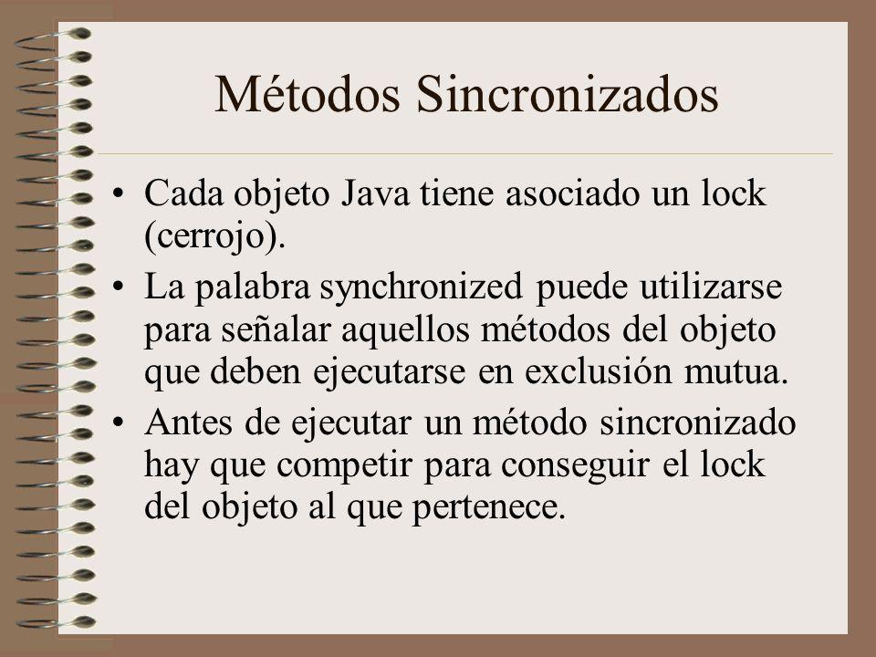Métodos Sincronizados Cada objeto Java tiene asociado un lock (cerrojo). La palabra synchronized puede utilizarse para señalar aquellos métodos del ob