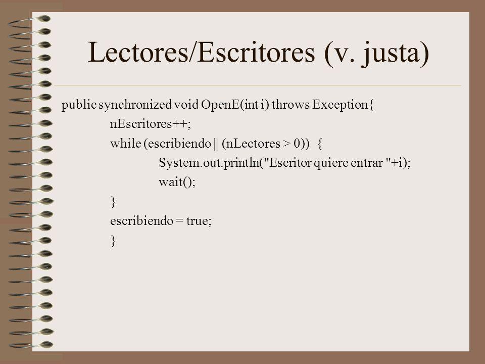 Lectores/Escritores (v. justa) public synchronized void OpenE(int i) throws Exception{ nEscritores++; while (escribiendo || (nLectores > 0)) { System.