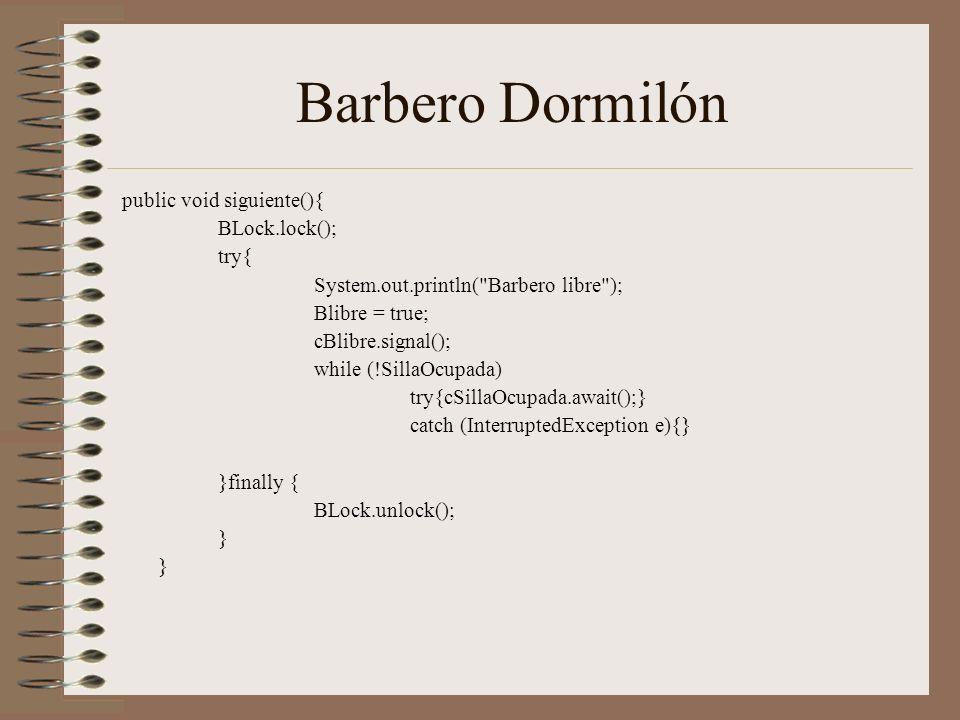 Barbero Dormilón public void siguiente(){ BLock.lock(); try{ System.out.println(