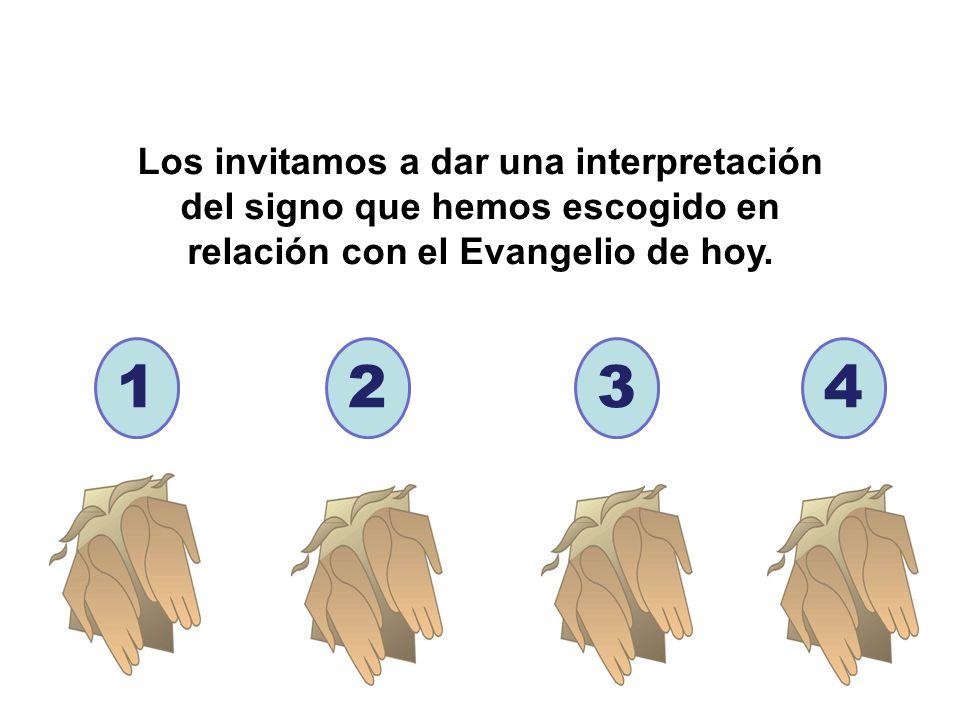 1234 Los invitamos a dar una interpretación del signo que hemos escogido en relación con el Evangelio de hoy.