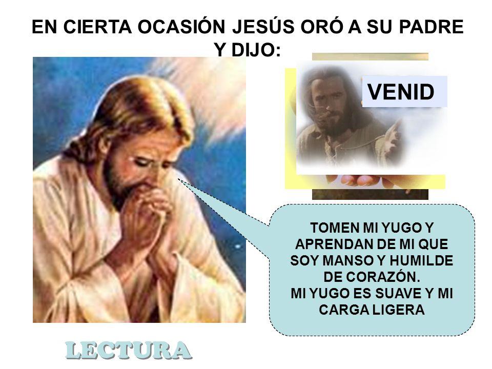 EN CIERTA OCASIÓN JESÚS ORÓ A SU PADRE Y DIJO: TE ALABO PADRE PORQUE HAS ESCONDIDO ESTAS COSAS A LOS SABIOS Y A LOS INSTRUÍDOS Y SE LAS HAS REVELADO A