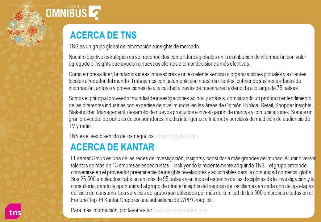 ACERCA DE TNS TNS es un grupo global de información e insights de mercado. Nuestro objetivo estratégico es ser reconocidos como líderes globales en la