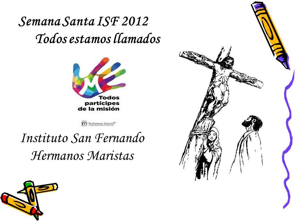 Semana Santa ISF 2012 Todos estamos llamados Instituto San Fernando Hermanos Maristas