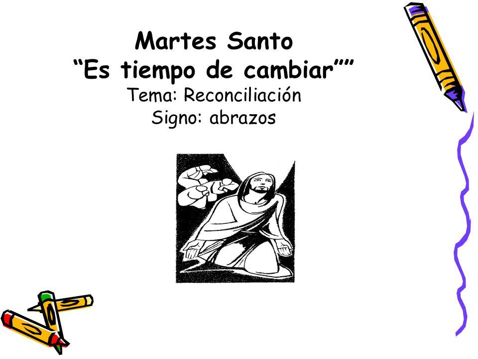 MARTES SANTO Es tiempo de cambiar Día de la reconciliación.