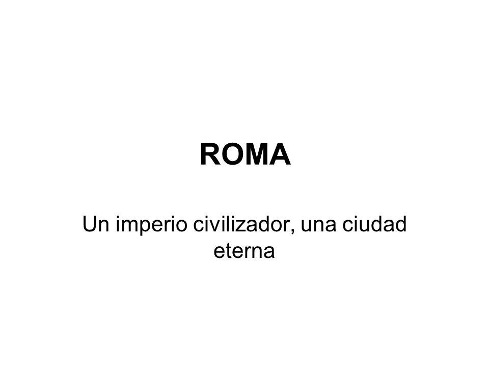 ROMA Un imperio civilizador, una ciudad eterna