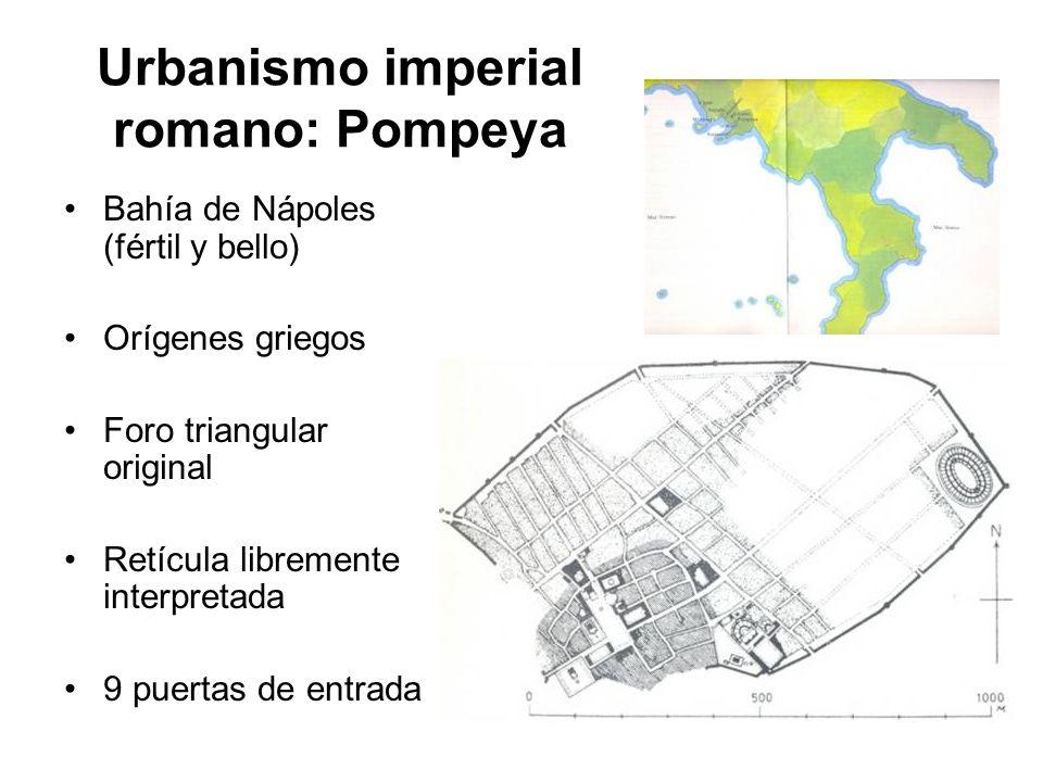 Urbanismo imperial romano: Pompeya Bahía de Nápoles (fértil y bello) Orígenes griegos Foro triangular original Retícula libremente interpretada 9 puer
