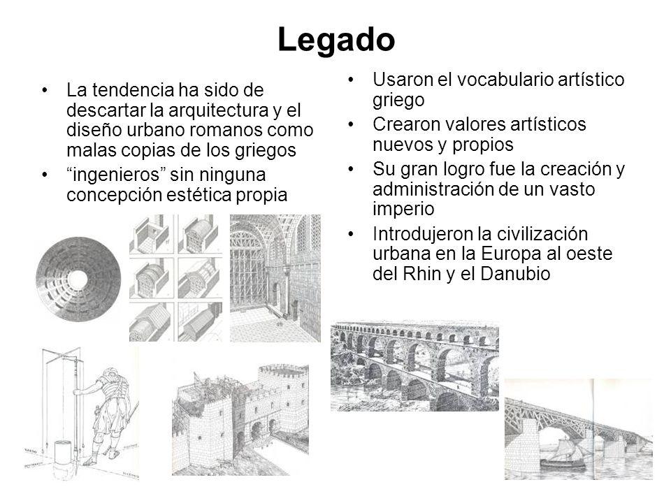 Legado La tendencia ha sido de descartar la arquitectura y el diseño urbano romanos como malas copias de los griegos ingenieros sin ninguna concepción